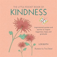 The Little Pocket Book Of Kindness: Inspirational Quotes And Stories To Inspire Happiness, Hope…