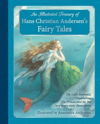 An Illustrated Treasury Of Hans Christian Andersen's Fairy Tales: The Little Mermaid, Thumbelina, The Princess And The Pea And Many More Classic Stories by Hans Christian Andersen