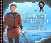 Robert The Bruce: The King And The Spider: The King And The Spider