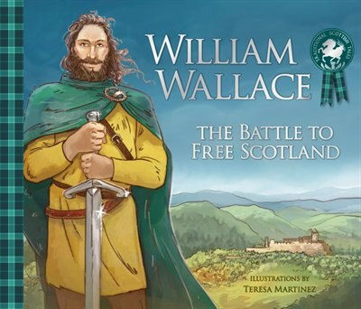 William Wallace: The Battle To Free Scotland by Molly Macpherson