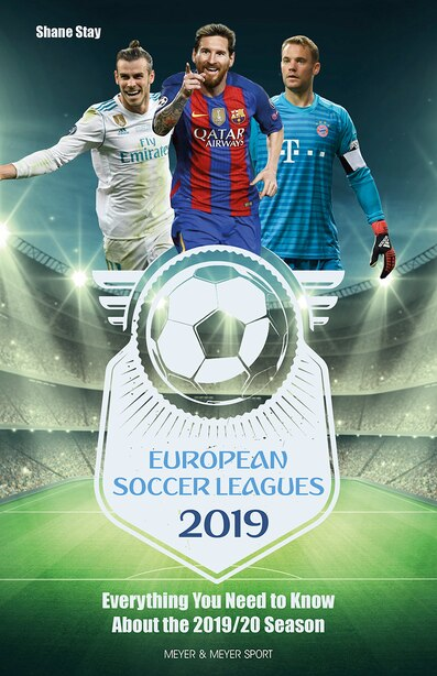 European Soccer Leagues 2019: Everything You Need To Know About The 2019/20 Season by Shane Stay