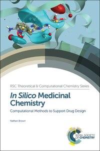 In Silico Medicinal Chemistry: Computational Methods To Support Drug Design
