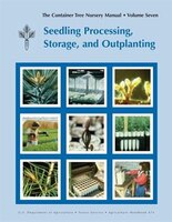 The Container Tree Nursery Manual Volume 7: Seedling Processing, Storage and Outplanting…