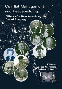 Conflict Management and Peacebuilding: Pillars of a New American Grand Strategy by Volker C. Franke