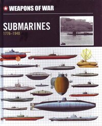 Weapons Of War: Submarines 1776 - 1940