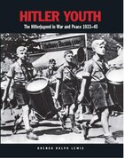 Hitler Youth: The Hitlerjugend In War And Peace 1933-1945