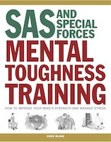 Sas And Special Forces Mental Toughness Training: How To Improve Your Mind's Strength And Manage…