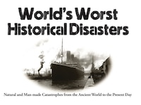 World's Worst Historical Disasters: Natural And Man-made Catastrophes From The Ancient World To The…
