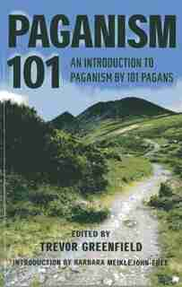 Paganism 101: An Introduction To Paganism By 101 Pagans by Trevor Greenfield