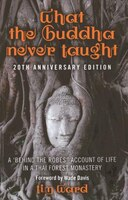 What The Buddha Never Taught: A 'behind The Robes Account Of Life In A Thai Forest Monastery