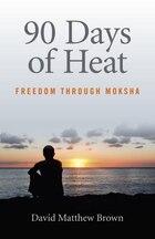 90 Days Of Heat: Freedom Through Moksha
