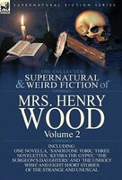 The Collected Supernatural And Weird Fiction Of Mrs Henry Wood: Volume 2-Including One Novella…