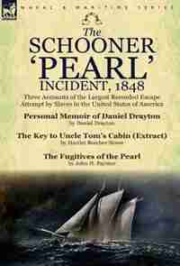 The Schooner 'pearl' Incident, 1848: Three Accounts Of The Largest Recorded Escape Attempt By Slaves In The United States Of America de Daniel Drayton