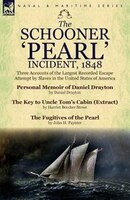 The Schooner 'pearl' Incident, 1848: Three Accounts Of The Largest Recorded Escape Attempt By…