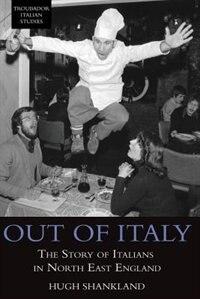 Out of Italy: The Story of Italians in North East England