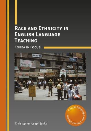 Race And Ethnicity In English Language Teaching: Korea In Focus by Christopher Joseph Jenks