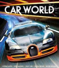 Car World: The most Amazing Automobiles on Earth