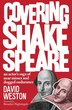 Covering Shakespeare: An Actor's Saga Of Near Misses And Dogged Endurance by David Weston