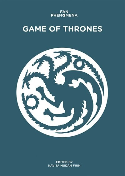 Fan Phenomena: Game Of Thrones by Kavita Vidya Mudan Finn