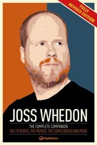 The Joss Whedon Companion (fully Revised Edition): The Complete Companion: The Tv Series, The…