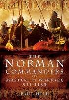 The Norman Commanders: Masters Of Warfare 911-1135