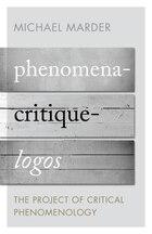 Phenomena-critique-logos: The Project Of Critical Phenomenology