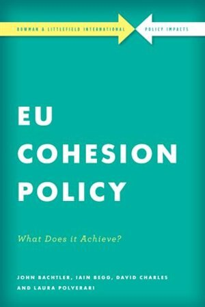 Eu Cohesion Policy In Practice: What Does It Achieve? by John Bachtler