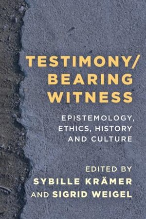 Testimony/bearing Witness: Epistemology, Ethics, History And Culture de Sybille Krämer