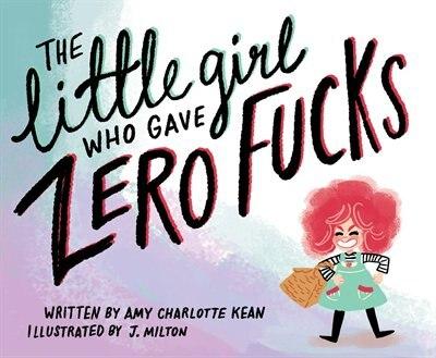 The Little Girl Who Gave Zero Fucks by Amy Kean