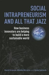 Social Intrapreneurism And All That Jazz: How Business Innovators Are Helping To Build A More…