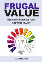 Book Frugal Value: Designing Business For A Crowded Planet by Carina Millstone