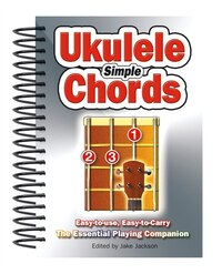 Simple Ukulele Chords: Easy-to-use, Easy-to-carry, The Essential Playing Companion