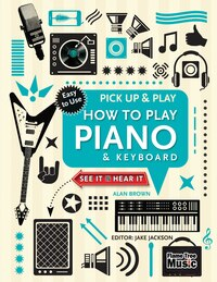 How To Play Piano & Keyboard (pick Up & Play): Pick Up & Play