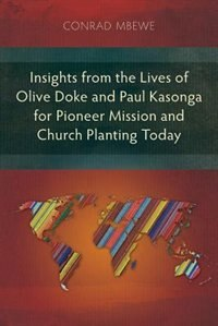 Insights from the Lives of Olive Doke and Paul Kasonga for Pioneer Mission and Church Planting Today by Conrad Mbewe