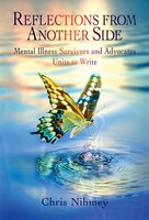 Reflections From Another Side: Mental Illness Survivors And Advocates Unite To Write