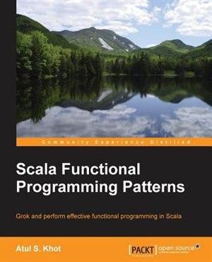 Scala Functional Programming Patterns by Atul Khot