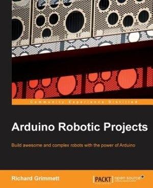Arduino Robotic Projects de Dr Richard Grimmett