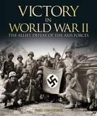 Victory In World War Ii: The Allies Defeat Of The Axis Forces