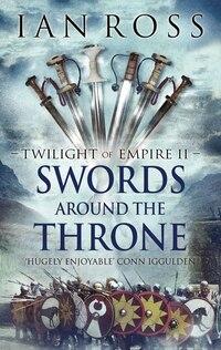 Swords Around The Throne: Twilight Of Empire
