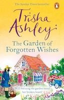 The Garden Of Forgotten Wishes: The Heartwarming And Uplifting New Rom-com From The Sunday Times…