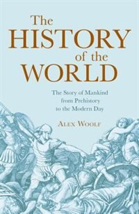 The History Of The World: The Story Of Mankind From Prehistory To The Modern Day
