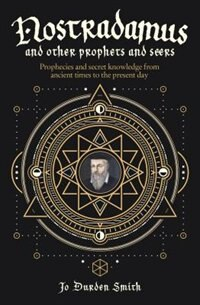 Nostradamus And Other Prophets And Seers: Prophecies And Secret Knowledge From Ancient Times To The…