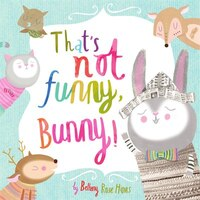 THATS NOT FUNNY BUNNY
