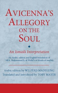 Avicenna's Allegory On The Soul: An Ismaili Interpretation