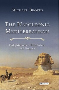 The Napoleonic Mediterranean: Enlightenment, Revolution And Empire