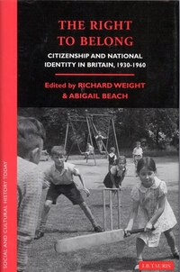 The Right To Belong: Citizenship And National Identity In Britain 1930-1960