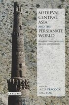 Medieval Central Asia And The Persianate World: Iranian Tradition And Islamic Civilisation