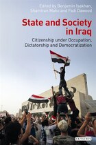 State And Society In Iraq: Citizenship Under Occupation, Dictatorship And Democratization