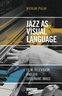 Jazz As Visual Language: Film, Television And The Dissonant Image