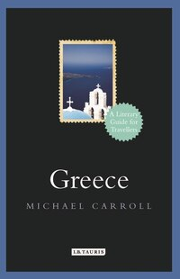 Greece: A Literary Guide For Travellers